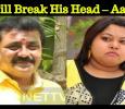 I Will Break His Head – Aarthi Ganeshkar Tamil News