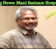 Shocking News: Mani Ratnam Hospitalized! Tamil News