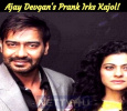 Ajay Devgan's Prank Irks Kajol! Hindi News