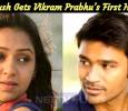 Dhanush Gets Vikram Prabhu's First Heroine! Tamil News