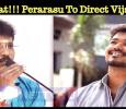 What!!! Perarasu To Direct Vijay? Tamil News