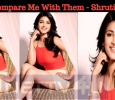 Don't Compare Me With Them - Shruti Haasan Tamil News