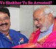 S Ve Shekher To Be Arrested?