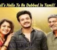 Akhil's Hello To Be Dubbed In Tamil!