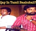 Tamil Baahubali Would Have Vijay In The Lead! Tamil News