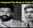 Dhanush Composed The Music In Vada Chennai? Tamil News