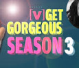Get Gorgeous Season 3
