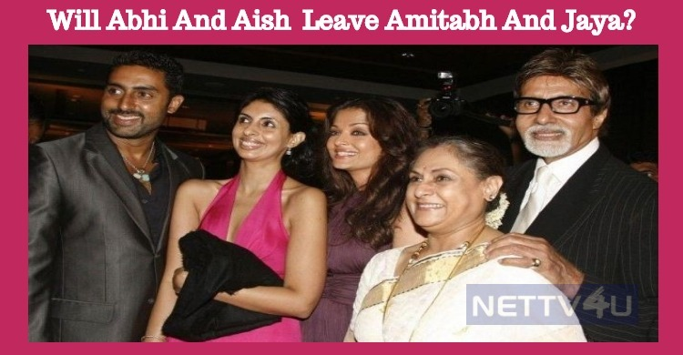 Will Abhishek And Aishwarya Rai Leave Amitabh And Jaya?