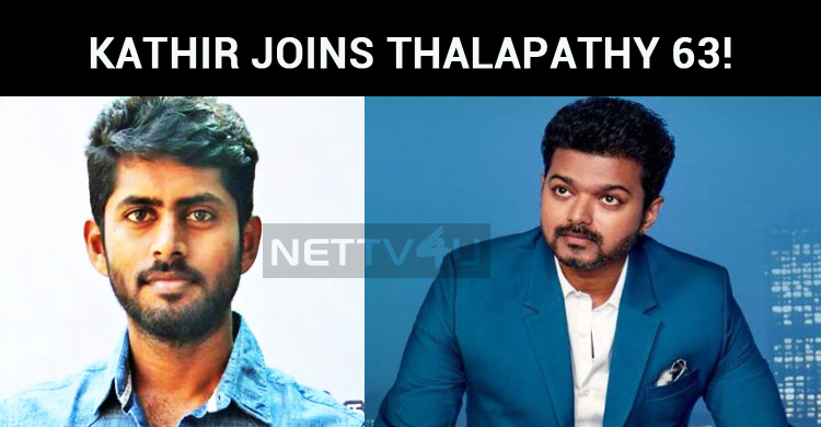 Kathir Joins Thalapathy 63!