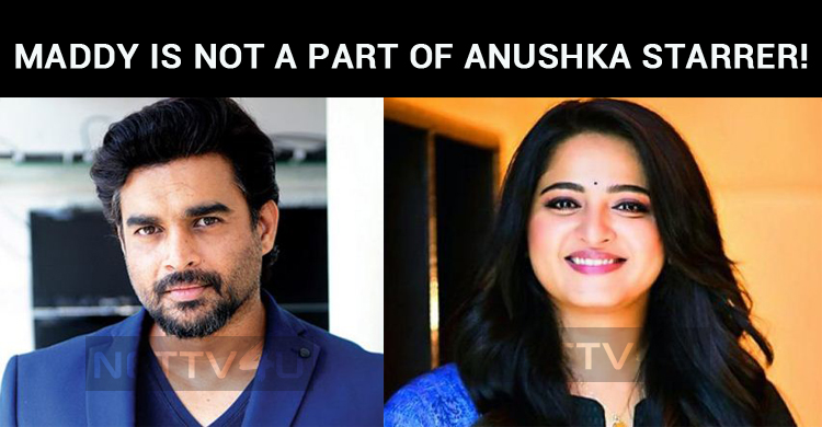 Maddy Is Not A Part Of Anushka Starrer!