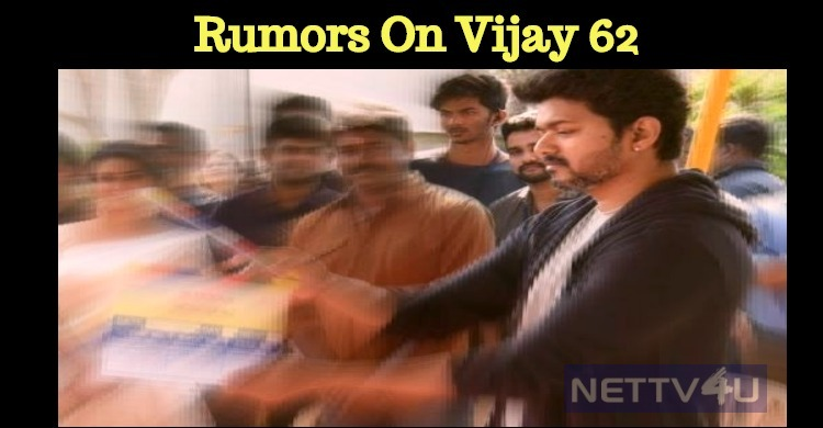 Who Spread The Rumors About Vijay 62? Tamil News
