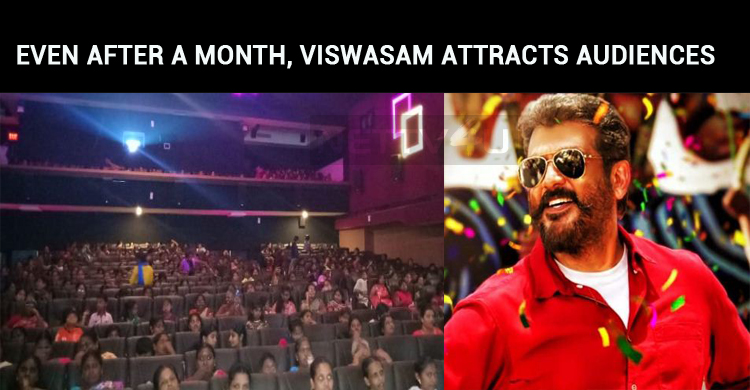 Even After A Month, Viswasam Attracts Audiences To The Theaters!