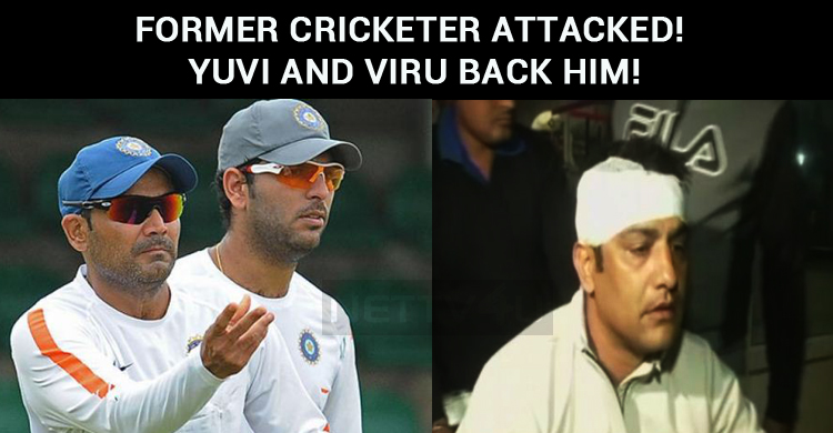 Former Cricketer Attacked! Yuvi And Viru Back Him!