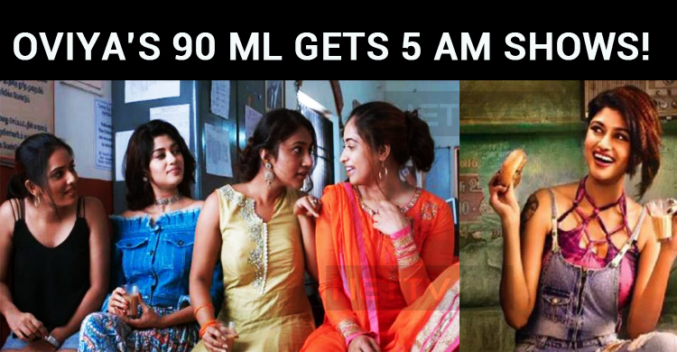 Oviya's 90 ML Gets 5 Am Shows!