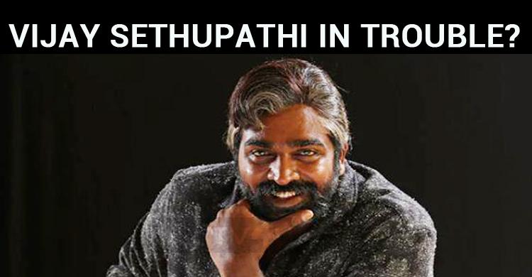 Vijay Sethupathi In Trouble?