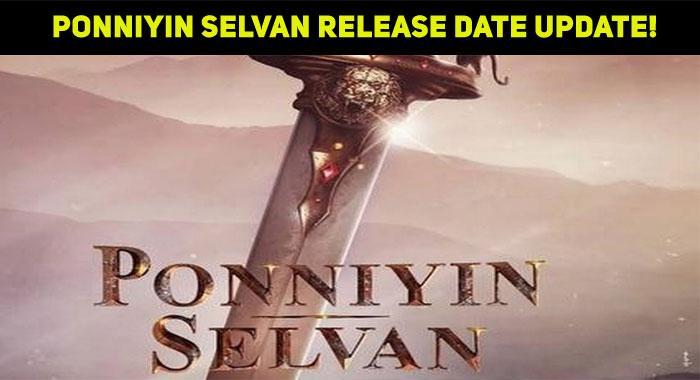Ponniyin Selvan Release Date Update!