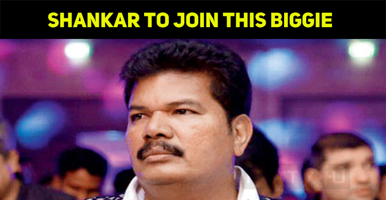 Shankar To Join This Biggie In His Next!