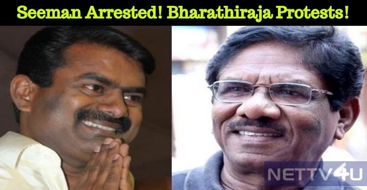 Seeman Arrested! Bharathiraja Started Protesting Again!