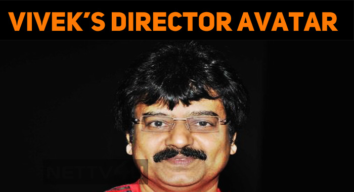 Vivek To Take Director Avatar Soon!