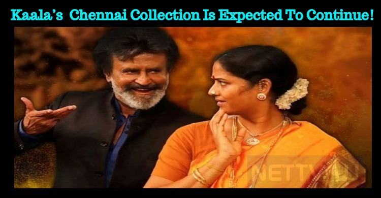 Kaala's Super Hit Chennai Collection Is Expected To Continue!