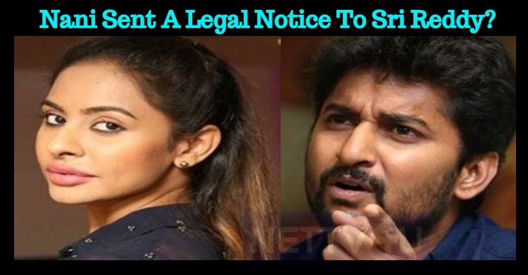 Nani Sent A Legal Notice To Sri Reddy?