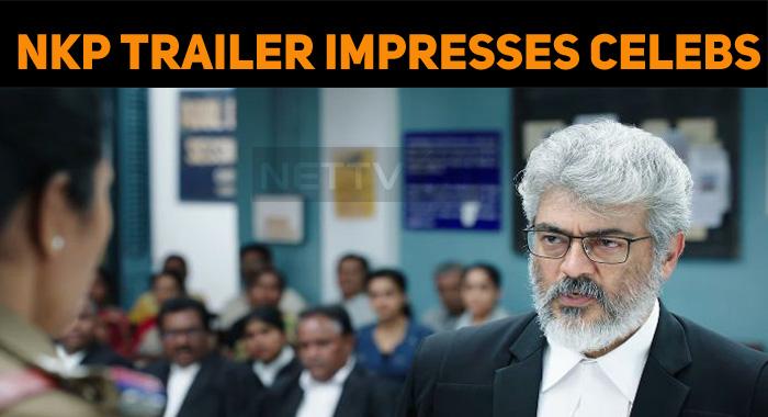 Thala's NKP Trailer Impresses Celebs! The Final Dialogue Is Fantastic!