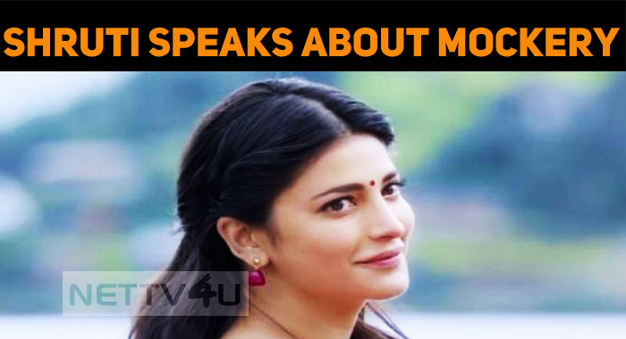 Shruti Haasan Speaks About Mockery!