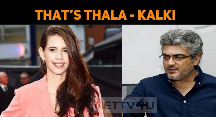 This Is Thala Ajith - Kalki Koechlin