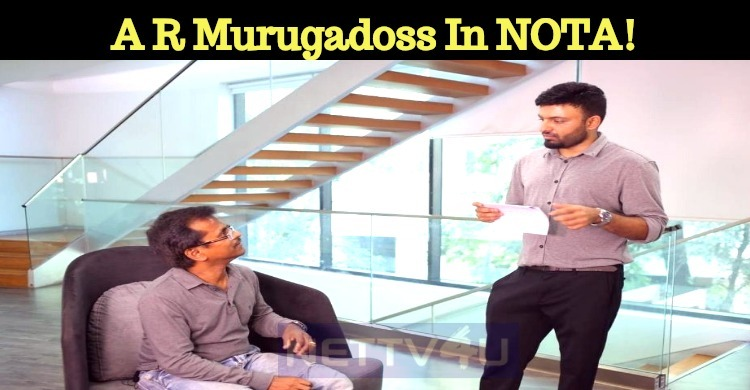 A R Murugadoss To Feature In NOTA!