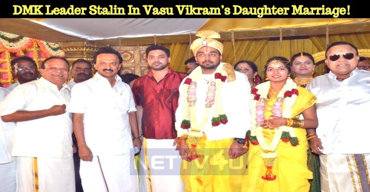 DMK Leader Stalin In Vasu Vikram's Daughter Marriage!