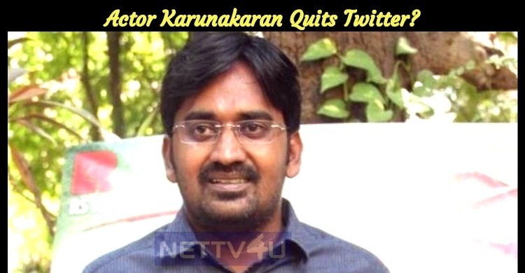 Actor Karunakaran Quits Twitter?