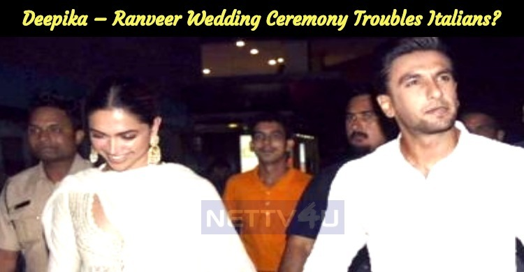Deepika – Ranveer Grand Wedding Ceremony Troubles Italians?