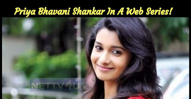 Priya Bhavani Shankar To Join A Popular Actor In A Web Series!