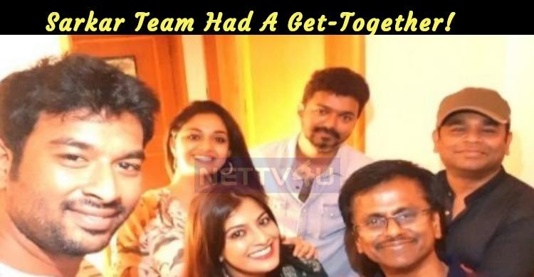 Sarkar Team Had A Get-Together!