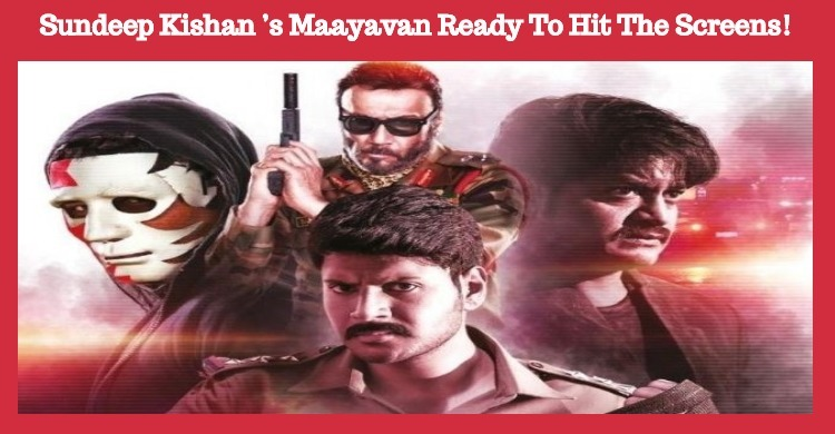 Sundeep Kishan's Maayavan Gears Up To Hit The Screens!