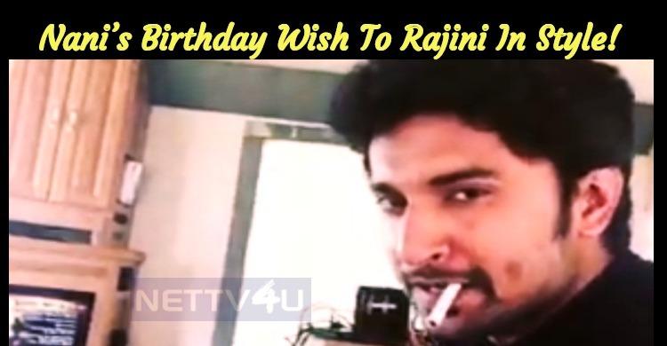 Nani's Birthday Wish To Rajini In Style!