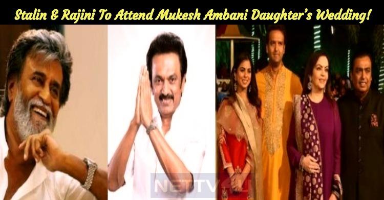Stalin And Rajini To Attend Mukesh Ambani Daugh..