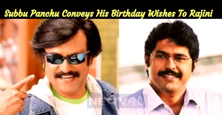 Subbu Panchu Conveys His Birthday Wishes To Rajini With A List!