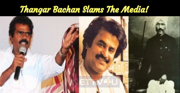 Thangar Bachan Slams The Media!