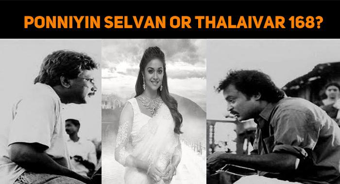 Keerthy Quits Ponniyin Selvan For Thalaivar 168..