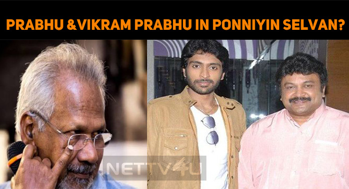 Prabhu And Vikram Prabhu In Ponniyin Selvan?