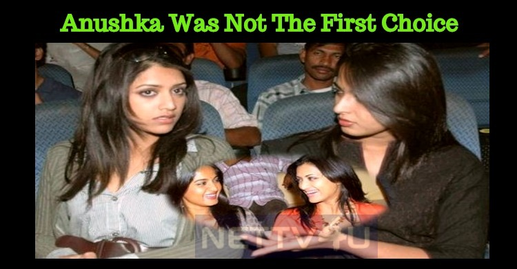 Anushka Was Not The First Choice For This Super Hit Film!