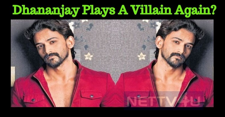 Dhananjay To Play A Villain Again?
