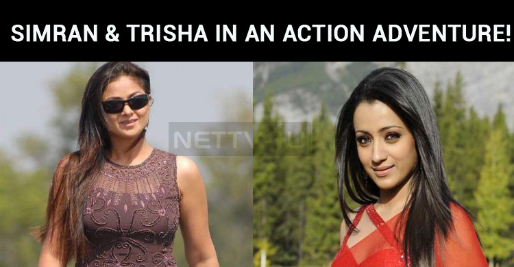 Simran And Trisha Join Once Again For An Action Adventure!
