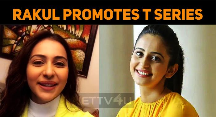 Rakul Preet Promotes T Series!