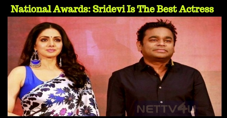 Late Sridevi Is Honored The Best Actress Award In The National Film Awards 2018!