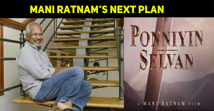 Mani Ratnam's Next Plan For Ponniyin Selvan!