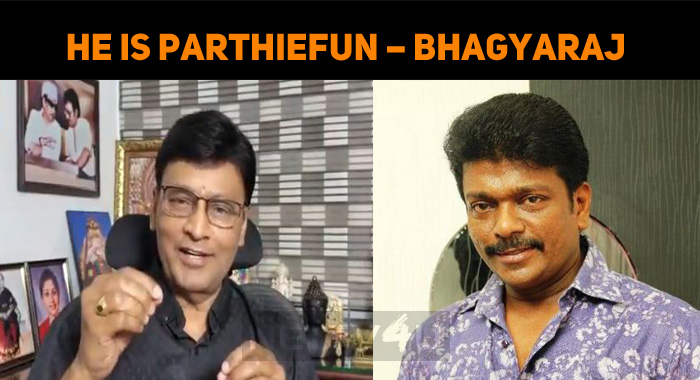 He Is ParthieFun – Bhagyaraj Praises Parthiepan