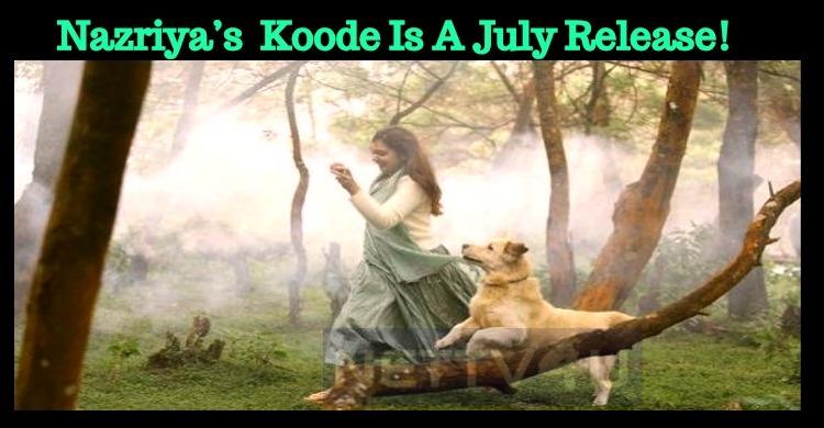 Nazriya's Comeback Movie Koode With Prithviraj Is A July Release! Tamil News