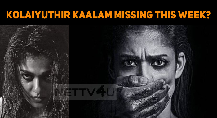 Kolaiyuthir Kaalam Missing This Week Release?